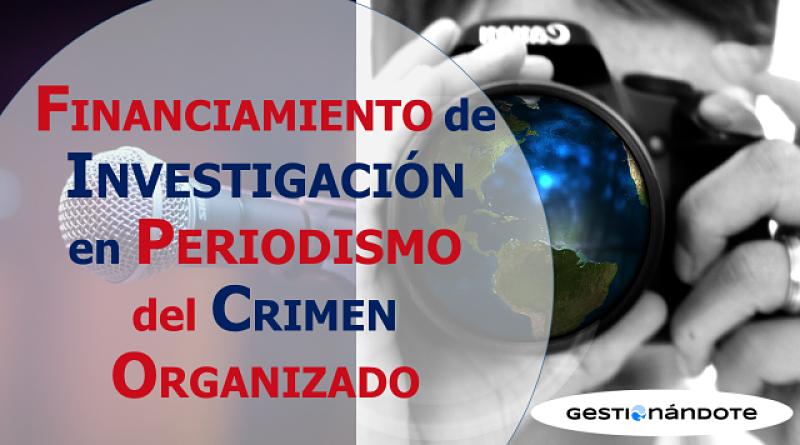 Financiamiento de Investigación en Periodismo del Crimen Organizado