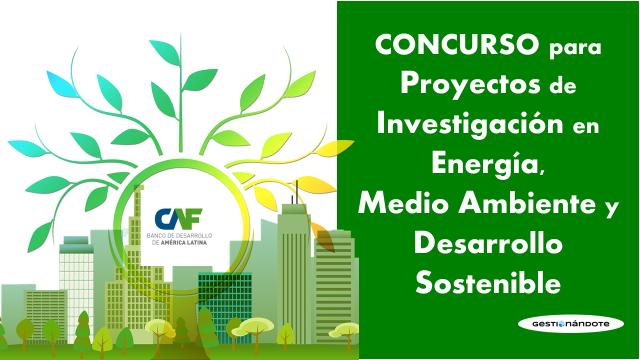 Concurso para Propuestas de Investigación en Energía, Medio Ambiente y Desarrollo Sostenible