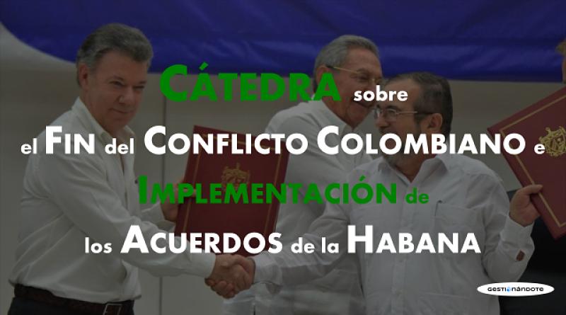 Cátedra sobre el Fin del Conflicto e Implementación de los Acuerdos de la Habana
