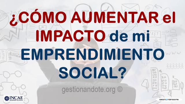 ¿Cómo aumentar el impacto de mi emprendimiento social? – VIVA
