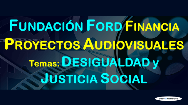 Ford FOUNDATION financia proyectos audiovisuales en justicia social
