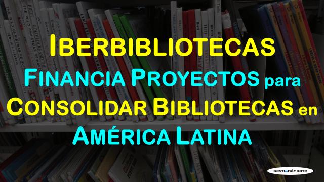 Financiamiento de proyectos para consolidar bibliotecas en Latinoamérica