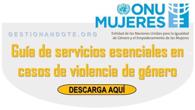 Guía de servicios esenciales en casos de violencia de género – ONU Mujeres