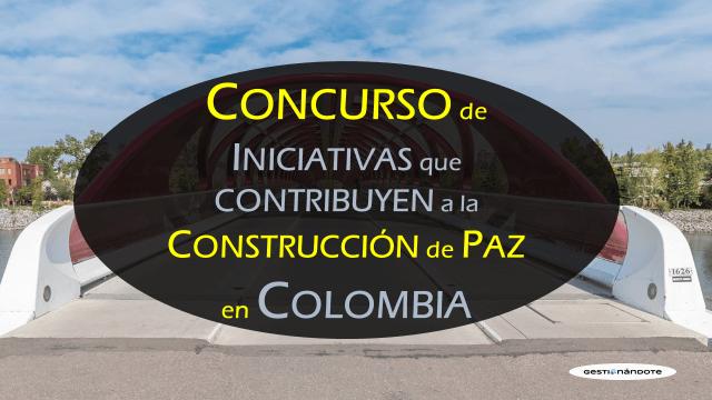 Concurso de iniciativas que aportan a la construcción de paz en Colombia