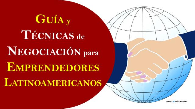 Guía y técnicas de negociación modernas para emprendedores latinoamericanos