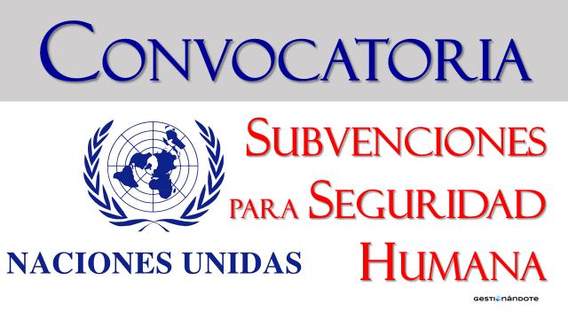 Asistencia financiera de Naciones Unidas para proyectos en Seguridad Humana