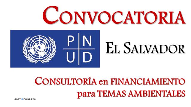 Convocatoria de PNUD en El Salvador para consultoría en financiamiento para temas ambientales