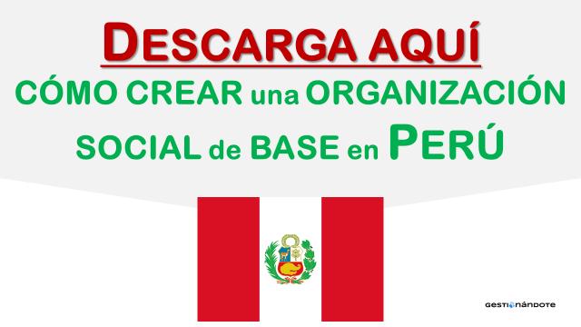¿Cómo crear una organización social de base en el Perú?*