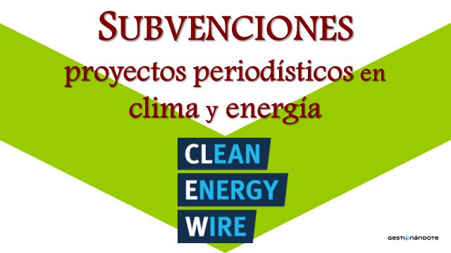 Subvenciones para proyectos periodísticos en clima y energía CLEW
