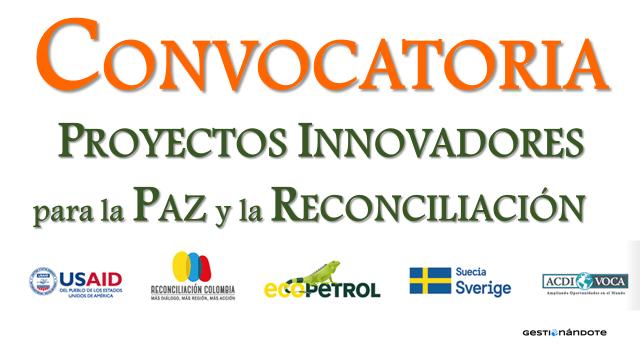 Convocatoria para proyectos productivos innovadores para la paz y la reconciliación – Colombia