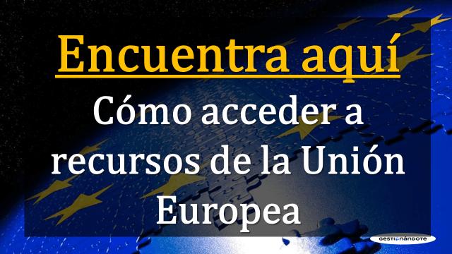Conoce cómo acceder a financiamiento de la Unión Europea