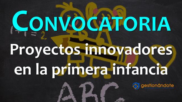 Convocatoria para proyectos innovadores en la primera infancia – GCI