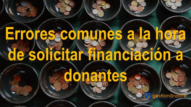 10 Errores comunes a la hora de solicitar financiación a donantes
