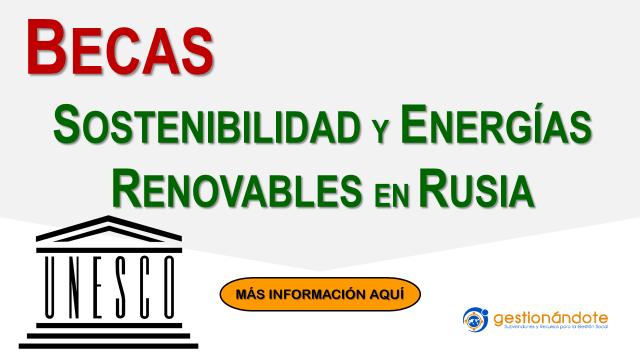 Becas UNESCO en Rusia en sostenibilidad y energías renovables