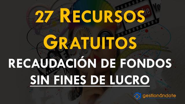 27 Recursos gratuitos para la recaudación de fondos sin fines de lucro