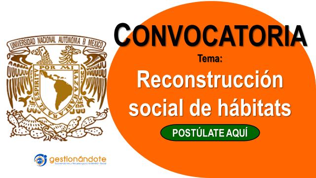 Convocatoria de UNAM para proyectos de reconstrucción social de hábitats