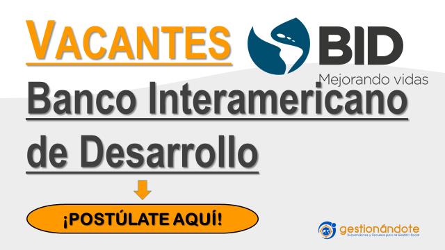 Vacantes BID – Banco Interamericano de Desarrollo ¡Postúlate!