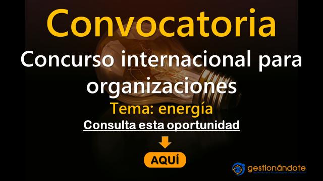 Concurso internacional para organizaciones en temas de energía