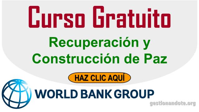 Curso del Banco Mundial en Recuperación y Construcción de Paz